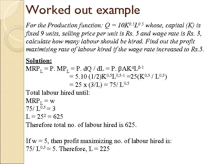 Worked out example For the Production function: Q = 10 K 0. 5 L