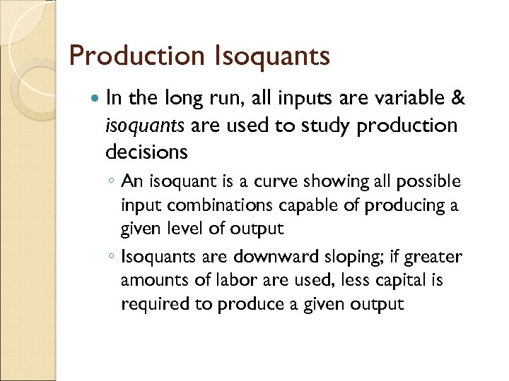 Production Isoquants In the long run, all inputs are variable & isoquants are used
