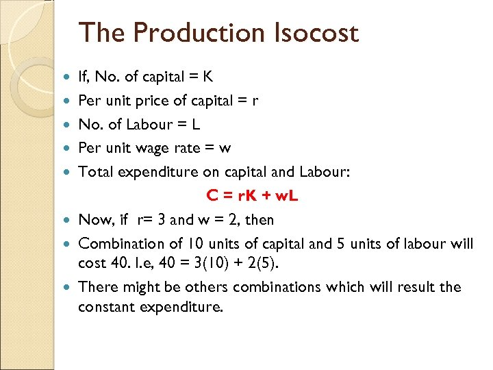 The Production Isocost If, No. of capital = K Per unit price of capital