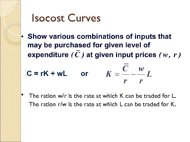 Isocost Curves • C = r. K + w. L • or The ration