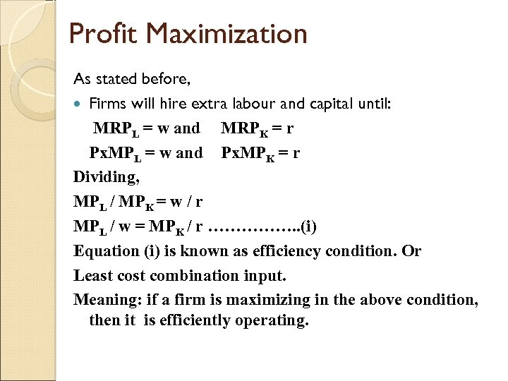 Profit Maximization As stated before, Firms will hire extra labour and capital until: MRPL