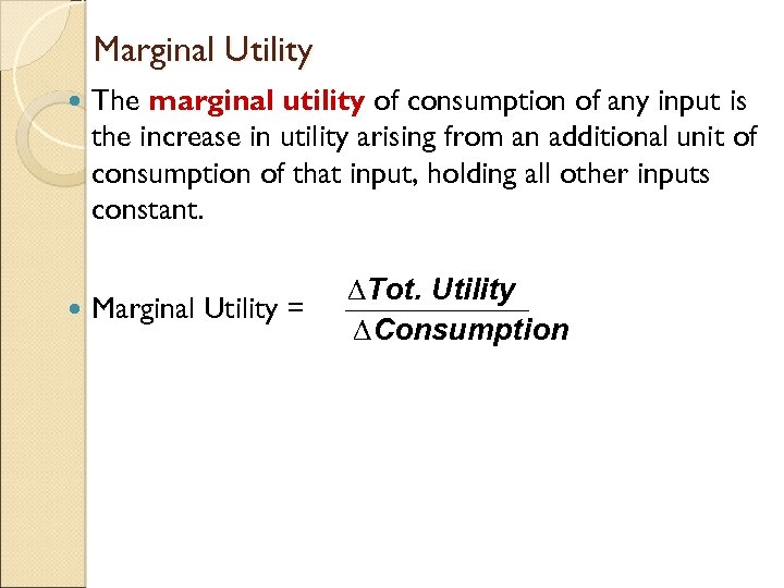 Marginal Utility The marginal utility of consumption of any input is the increase in