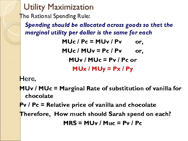 Utility Maximization The Rational Spending Rule: Spending should be allocated across goods so that