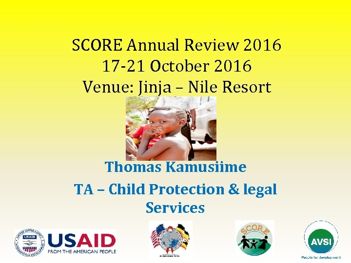 SCORE Annual Review 2016 17 -21 October 2016 Venue: Jinja – Nile Resort Thomas