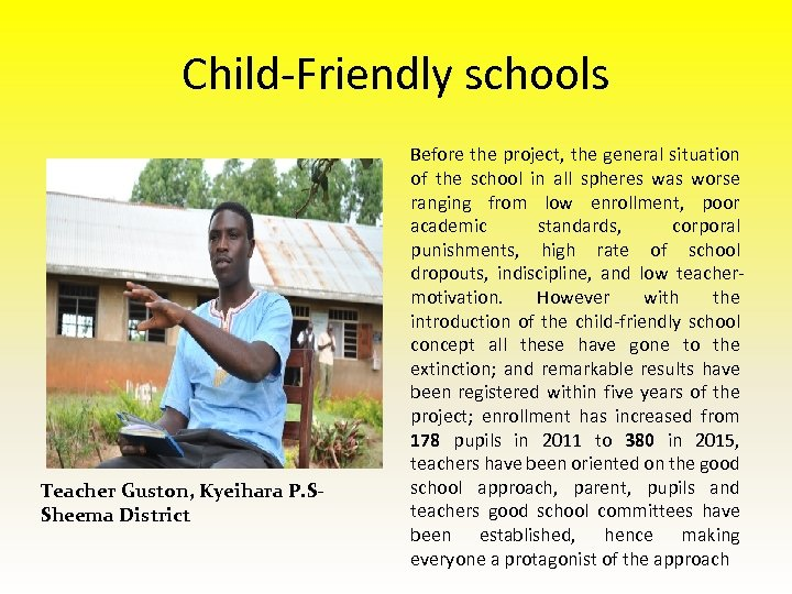 Child-Friendly schools Teacher Guston, Kyeihara P. SSheema District Before the project, the general situation