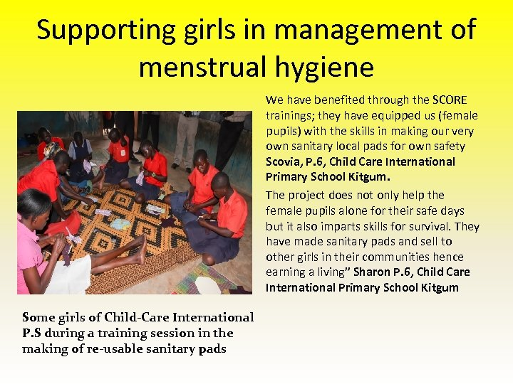 Supporting girls in management of menstrual hygiene We have benefited through the SCORE trainings;
