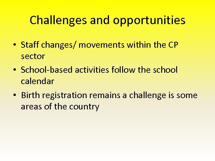 Challenges and opportunities • Staff changes/ movements within the CP sector • School-based activities