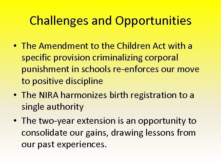 Challenges and Opportunities • The Amendment to the Children Act with a specific provision