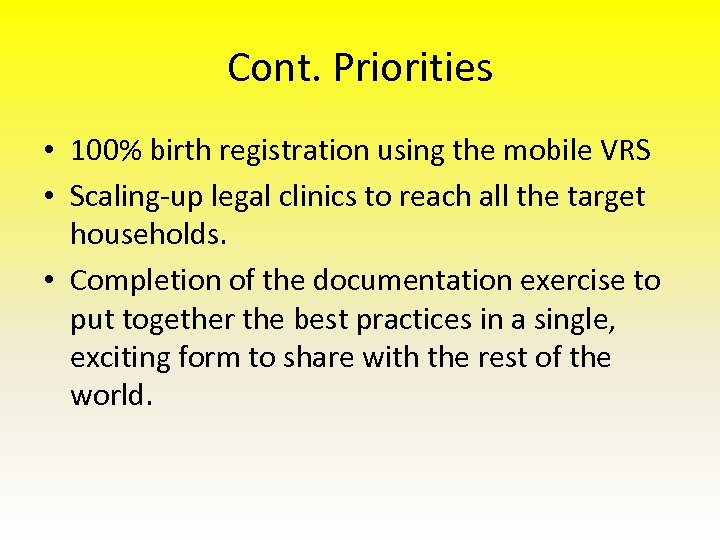Cont. Priorities • 100% birth registration using the mobile VRS • Scaling-up legal clinics