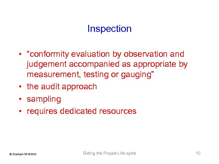 """Inspection • """"conformity evaluation by observation and judgement accompanied as appropriate by measurement, testing"""