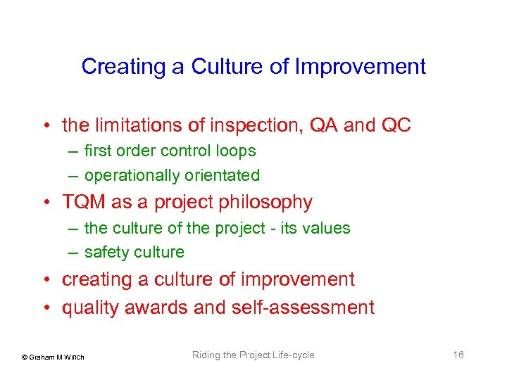 Creating a Culture of Improvement • the limitations of inspection, QA and QC –