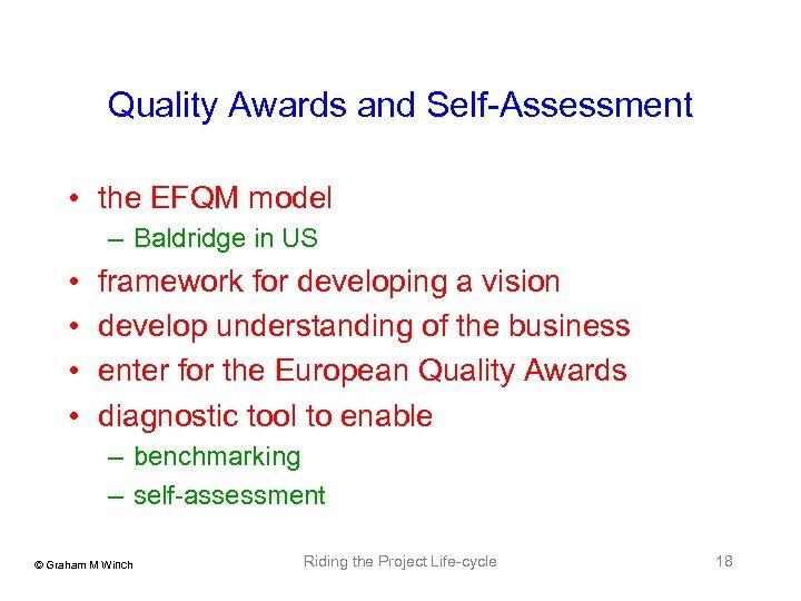 Quality Awards and Self-Assessment • the EFQM model – Baldridge in US • •