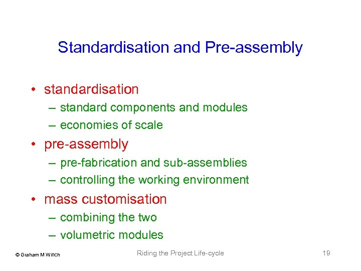 Standardisation and Pre-assembly • standardisation – standard components and modules – economies of scale