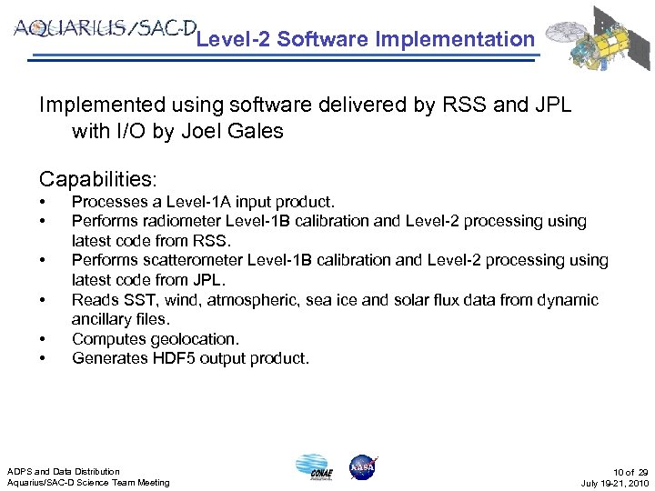 Level-2 Software Implementation Implemented using software delivered by RSS and JPL with I/O by