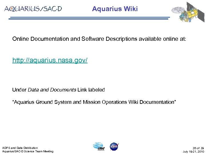 Aquarius Wiki Online Documentation and Software Descriptions available online at: http: //aquarius. nasa. gov/