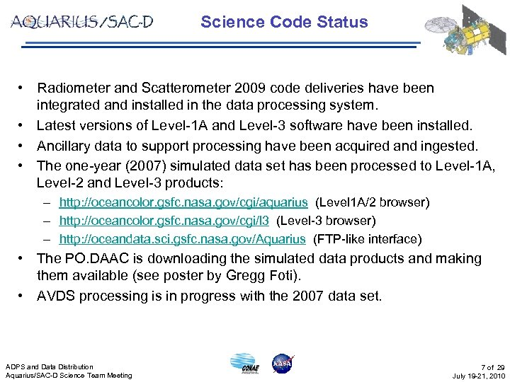 Science Code Status • Radiometer and Scatterometer 2009 code deliveries have been integrated and