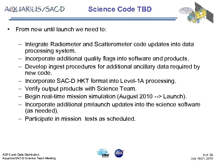 Science Code TBD • From now until launch we need to: – Integrate Radiometer