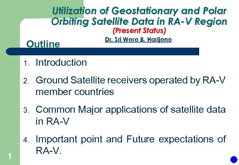 Utilization of Geostationary and Polar Orbiting Satellite Data in RA-V Region (Present Status) Outline