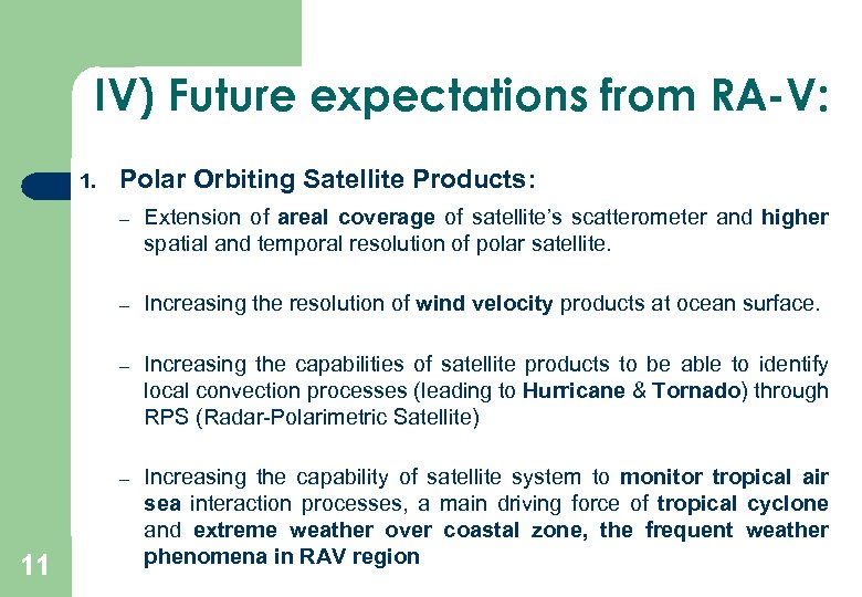 IV) Future expectations from RA-V: 1. Polar Orbiting Satellite Products: – – Increasing the