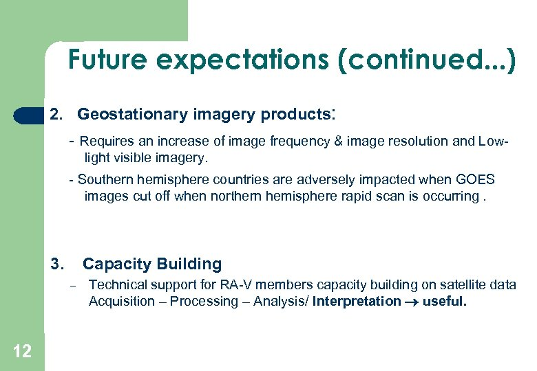 Future expectations (continued. . . ) 2. Geostationary imagery products: - Requires an increase