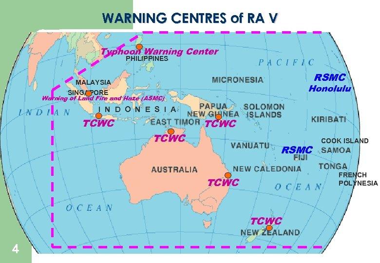 WARNING CENTRES of RA V Typhoon Warning Center PHILIPPINES RSMC MALAYSIA Honolulu SINGAPORE Warning