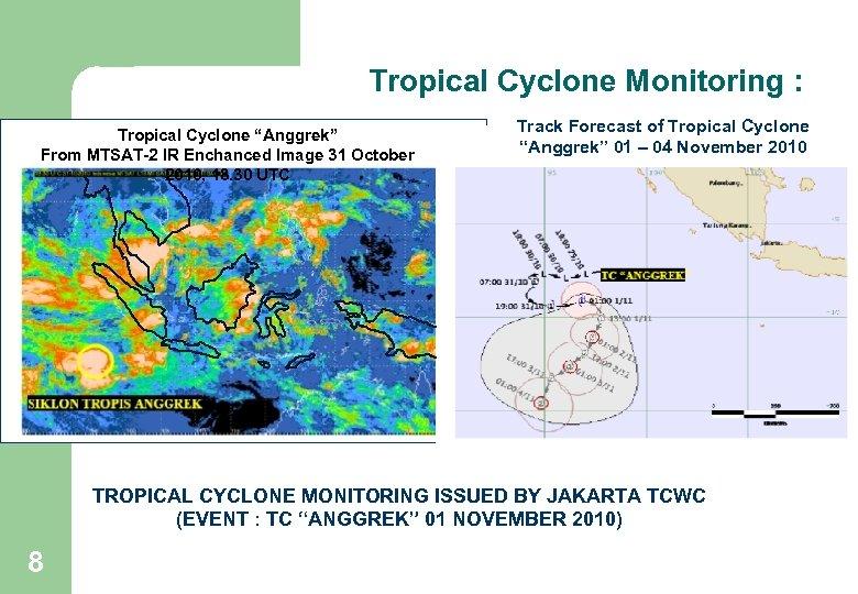 """Tropical Cyclone Monitoring : Tropical Cyclone """"Anggrek"""" From MTSAT-2 IR Enchanced Image 31 October"""