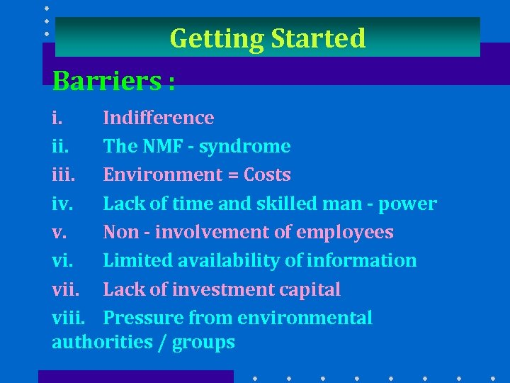 Getting Started Barriers : i. Indifference ii. The NMF - syndrome iii. Environment =