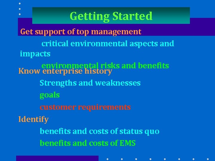 Getting Started Get support of top management critical environmental aspects and impacts environmental risks