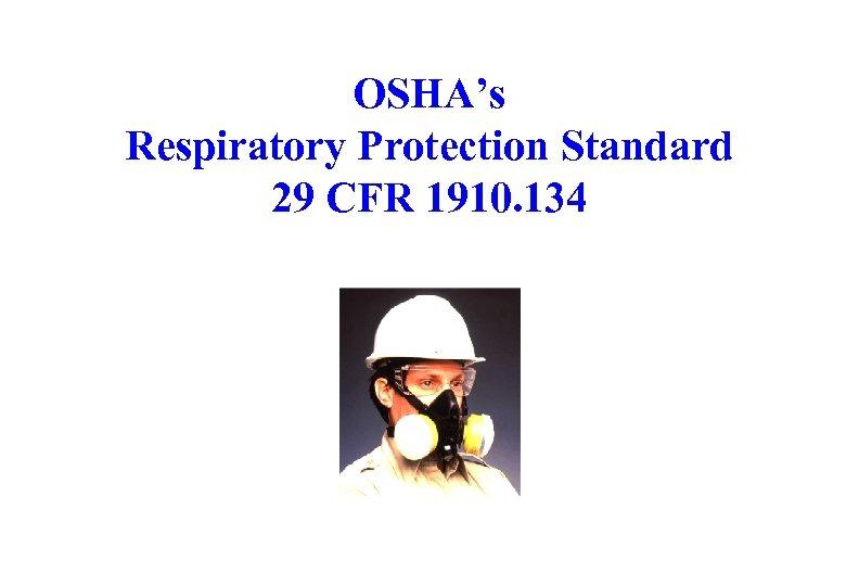 OSHA's Respiratory Protection Standard 29 CFR 1910. 134