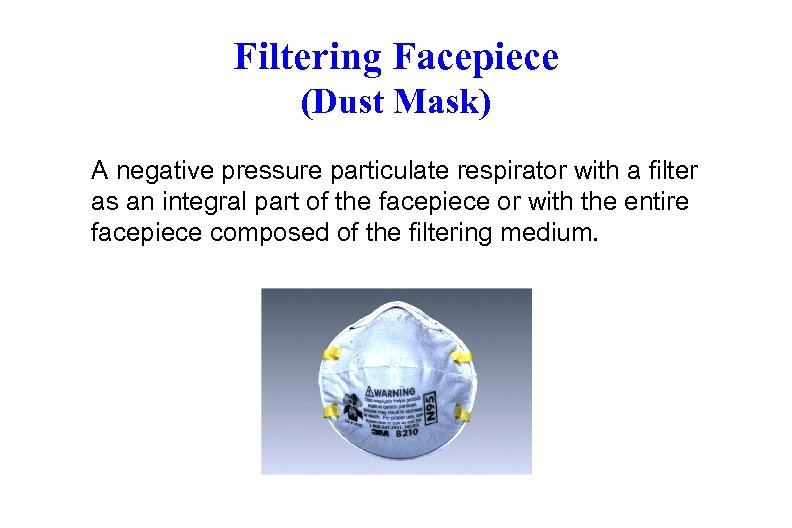 Filtering Facepiece (Dust Mask) A negative pressure particulate respirator with a filter as an