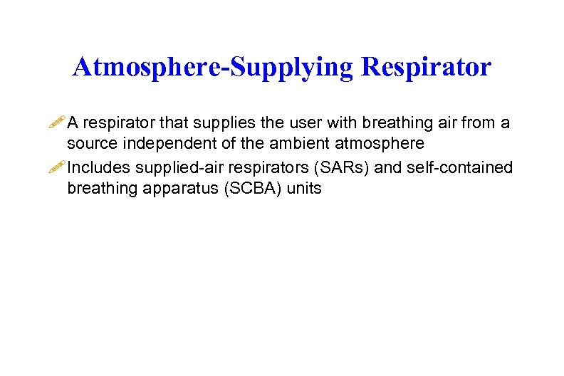 Atmosphere-Supplying Respirator ! A respirator that supplies the user with breathing air from a