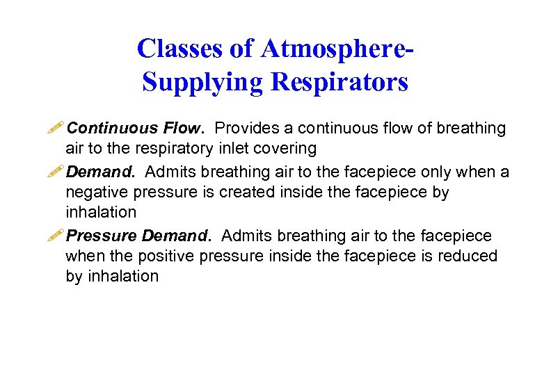 Classes of Atmosphere. Supplying Respirators ! Continuous Flow. Provides a continuous flow of breathing
