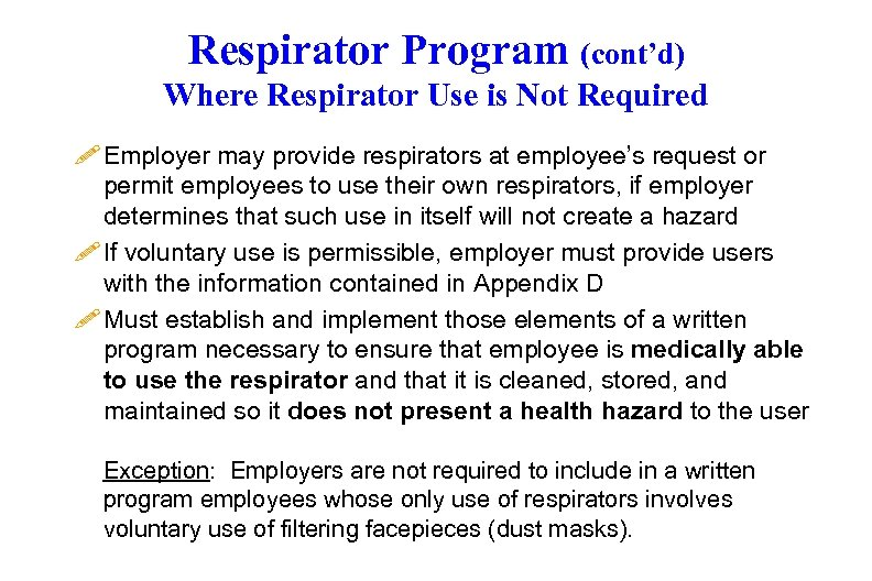 Respirator Program (cont'd) Where Respirator Use is Not Required ! Employer may provide respirators