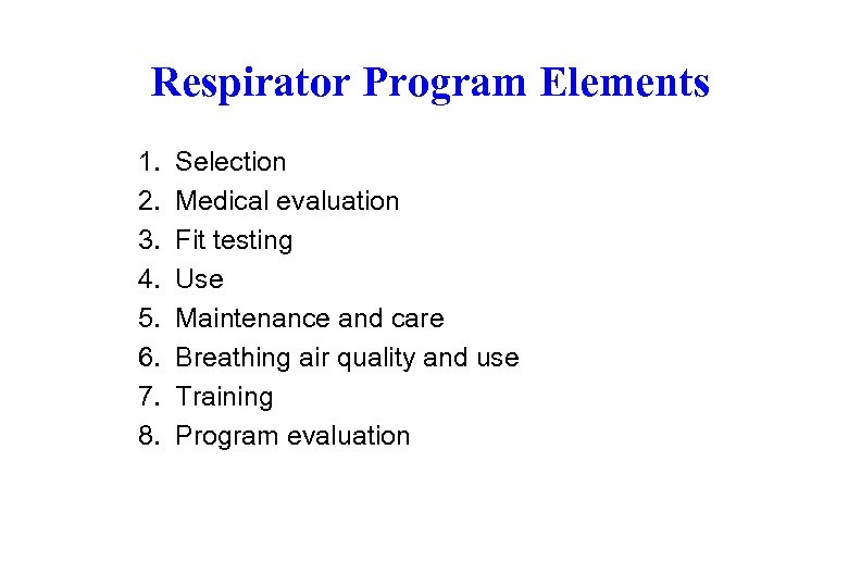 Respirator Program Elements 1. 2. 3. 4. 5. 6. 7. 8. Selection Medical evaluation