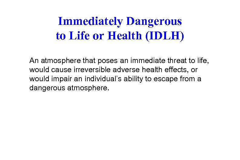 Immediately Dangerous to Life or Health (IDLH) An atmosphere that poses an immediate threat