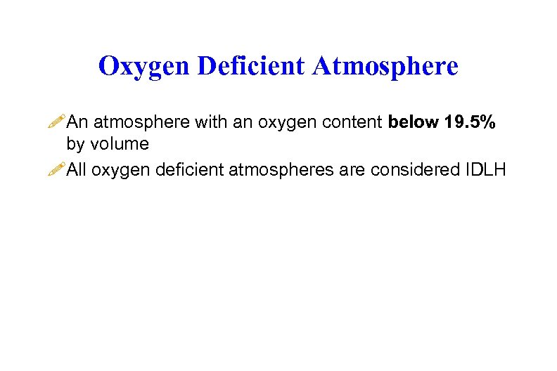 Oxygen Deficient Atmosphere !An atmosphere with an oxygen content below 19. 5% by volume