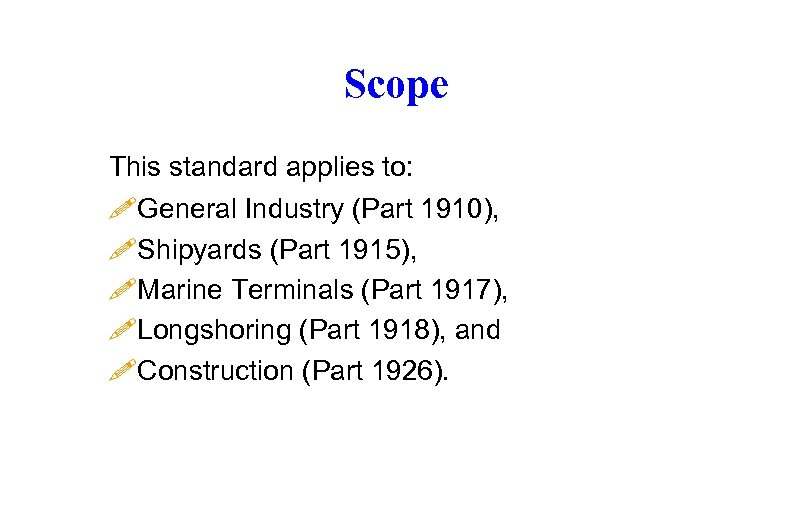 Scope This standard applies to: !General Industry (Part 1910), !Shipyards (Part 1915), !Marine Terminals
