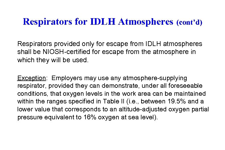 Respirators for IDLH Atmospheres (cont'd) Respirators provided only for escape from IDLH atmospheres shall