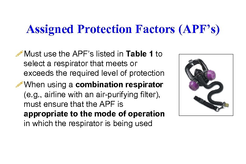 Assigned Protection Factors (APF's) !Must use the APF's listed in Table 1 to select