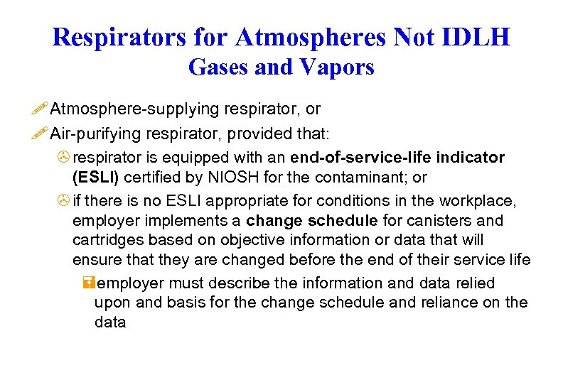 Respirators for Atmospheres Not IDLH Gases and Vapors ! Atmosphere-supplying respirator, or ! Air-purifying