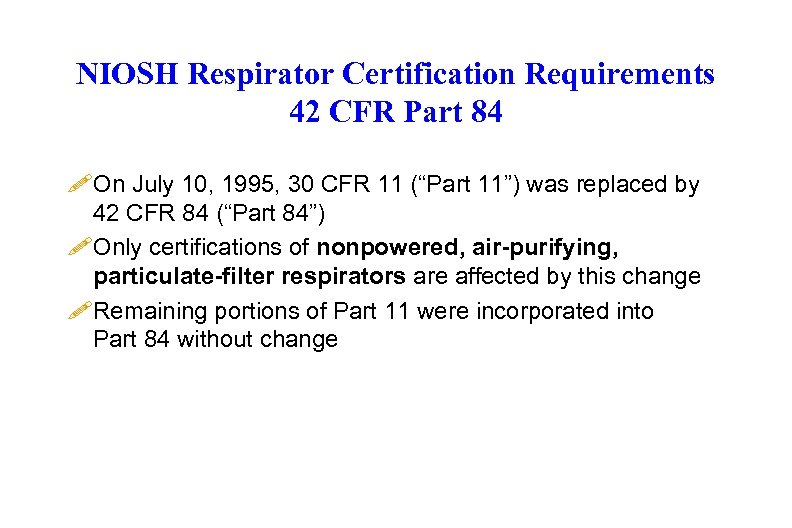 NIOSH Respirator Certification Requirements 42 CFR Part 84 ! On July 10, 1995, 30