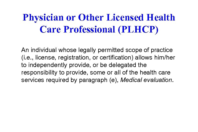 Physician or Other Licensed Health Care Professional (PLHCP) An individual whose legally permitted scope