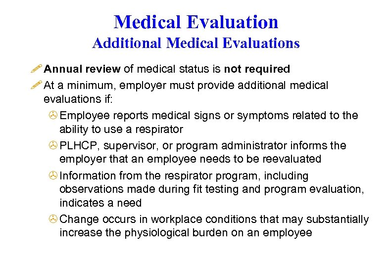 Medical Evaluation Additional Medical Evaluations ! Annual review of medical status is not required