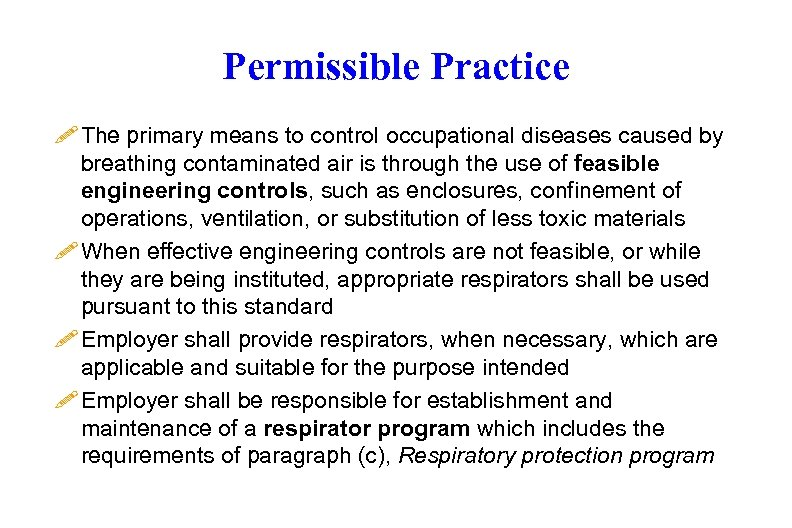 Permissible Practice ! The primary means to control occupational diseases caused by breathing contaminated