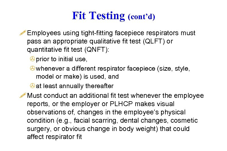 Fit Testing (cont'd) ! Employees using tight-fitting facepiece respirators must pass an appropriate qualitative
