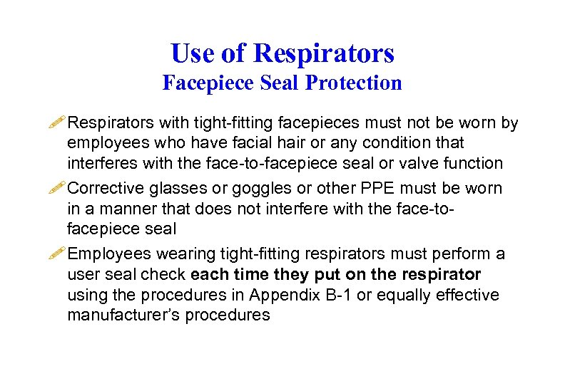 Use of Respirators Facepiece Seal Protection ! Respirators with tight-fitting facepieces must not be