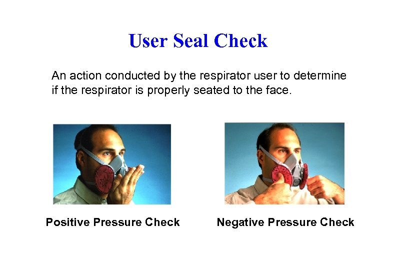 User Seal Check An action conducted by the respirator user to determine if the