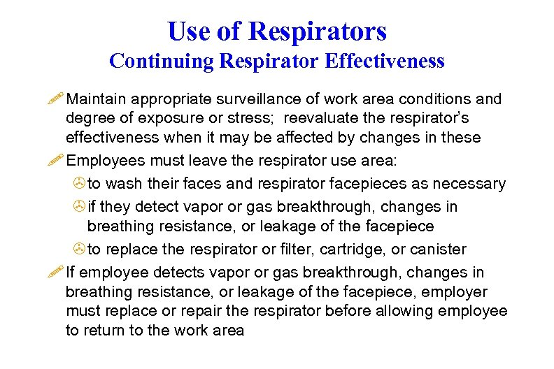 Use of Respirators Continuing Respirator Effectiveness ! Maintain appropriate surveillance of work area conditions