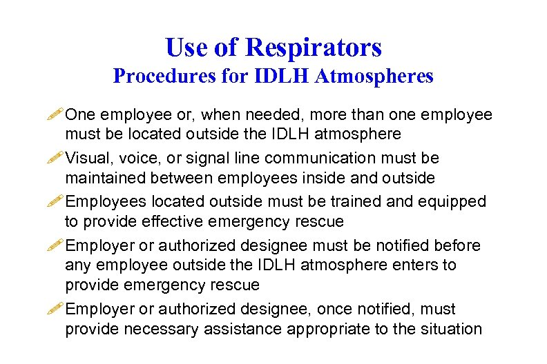 Use of Respirators Procedures for IDLH Atmospheres ! One employee or, when needed, more