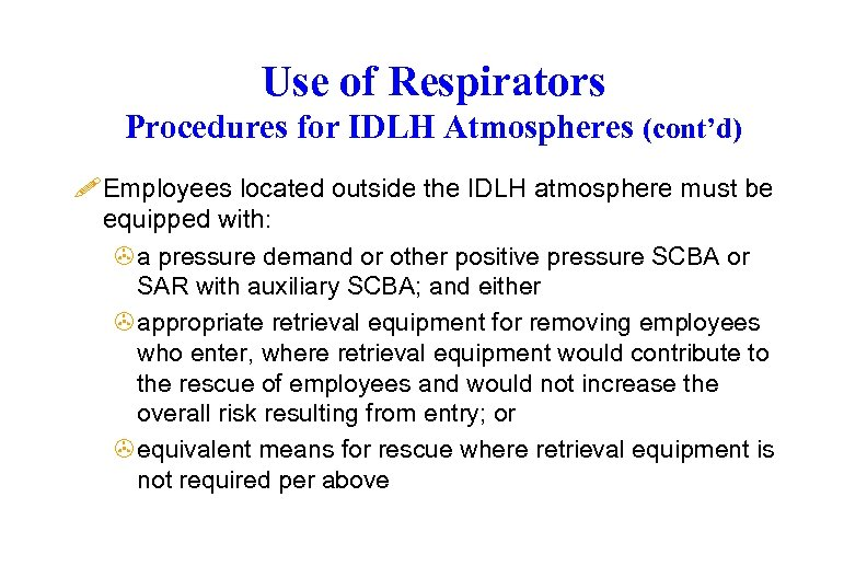 Use of Respirators Procedures for IDLH Atmospheres (cont'd) ! Employees located outside the IDLH
